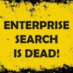 Enterprise Search is Dead!